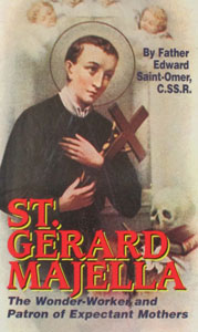 ST. GERARD MAJELLA The Wonder-Worker and patron of Expectant Mothers by Fr. Edward Saint-Omer, C.SS.R.