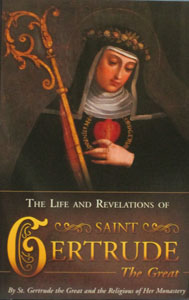 THE LIFE AND REVELATIONS OF SAINT GERTRUDE THE GREAT (c. 1256-1302) by the Saint and the Religious of Her Monastery.