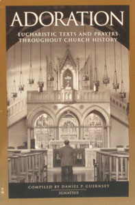 ADORATION, Eucharistic Texts and Prayers Throughout Church History, by Daniel P. Guensey