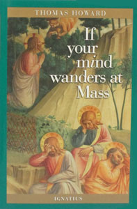 IF YOUR MIND WANDERS AT MASS by Thomas Howard.