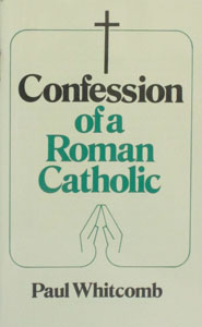 CONFESSIONS OF A ROMAN CATHOLIC by Paul Whitcomb.