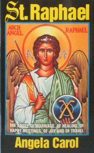 ST. RAPHAEL Angel of Marriage, of Healing, of Happy Meetings, of Joy and of Travel by Angela Carol