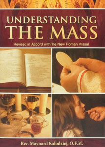 UNDERSTANDING THE MASS by Rev. Maynard Koloziej, O.FM.