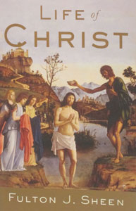 THE LIFE OF CHRIST by Fulton J. Sheen