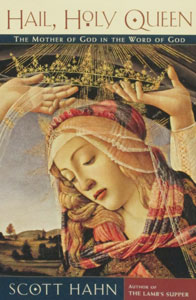 HAIL, HOLY QUEEN The Mother of God in the Word of God by Scott Hahn.