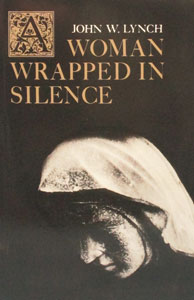 A WOMAN WRAPPED IN SILENCE by John W. Lynch.
