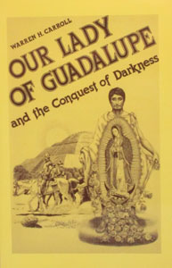 OUR LADY OF GUADALUPE AND THE CONQUEST OF DARKNESS by Warren H. Carroll.