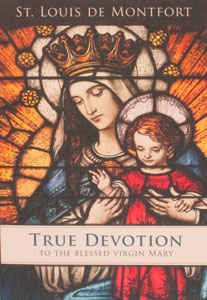 TRUE DEVOTION TO THE BLESSED VIRGIN by St. Louis de Montfort.