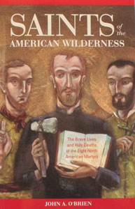 SAINTS OF THE AMERICAN WILDERNESS by John A. O'Brien.
