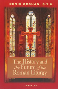 THE HISTORY AND THE FUTURE OF THE ROMAN LITURGY by DENIS CROUAN, S.T.D.