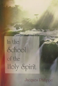 IN THE SCHOOL OF THE HOLY SPIRIT. BY JACQUES PHILIPPE