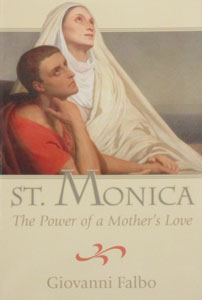 ST. MONICA ~ THE POWER OF A MOTHER'S LOVE. By GIOVANNI FALBO.