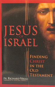 JESUS OF ISRAEL: FINDING CHRIST IN THE OLD TESTATMENT by FR. RICHARD VERAS