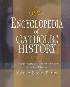 OSV'S ENCYCLOPEDIA OF CATHOLIC HISTORY (Revised) edited by Matthew Bunson, D.Min.