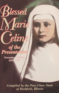 BLESSED MARIE CELINE OF THE PRESENTATION Compiled by the Poor Clare Nuns of Rockford, Illinois