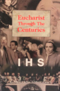 EUCHARIST THOUGH THE CENTURIES  by REV. ROBERTO DE LA VEGA, ARCHDIOCESE OF SANTA FE