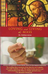 LOVING AND LIVING THE MASS by FR. THOMAS KOCIK