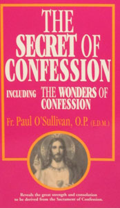 THE SECRET OF CONFESSION Including THE WONDERS OF CONFESSION by PAUL O'SULLIVAN, O.P.