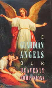 THE GUARDIAN ANGELS, OUR HEAVENLY COMPANIONS