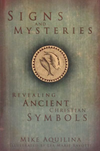 SIGNS AND MYSTERIES Revealing Ancient Christian Symbols by MIKE AQUILINA