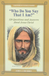 """WHO DO YOU SAY THAT I AM ?"" 120 Questions and Answers About Jesus Christ by JAMES J. DRUMMEY"