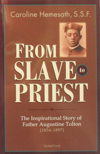 FROM SLAVE TO PRIEST The Inspirational Story of Father Augustine Tolton (1854-1897) by CAROLINE HEMESATH