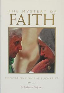 THE MYSTERY OF FAITH by FR. TADEUSZ DAJCZER