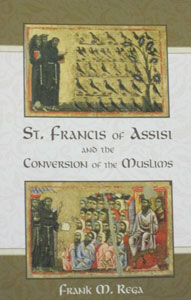 ST. FRANCIS OF ASSISI AND THE CONVERSION OF THE MUSLIMS by FRANK M. REGA