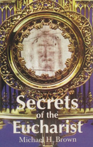 SECRETS OF THE EUCHARIST by MICHAEL H. BROWN
