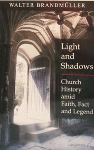 LIGHT AND SHADOWS, Church History Amid Faith, Fact and Legend by WALTER BRANDMULLER