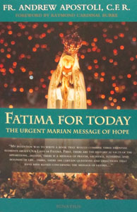 FATIMA FOR TODAY, The Urgent Marian Message of Hope by FR. ANDREW APOSTOLI, C.F.R.