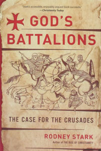 GOD'S BATTALIONS The Case for the Crusades by Rodney Stark