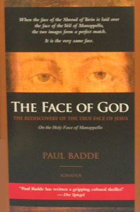 THE FACE OF GOD, The Rediscovery of the True Face of Jesus by PAUL BADDE