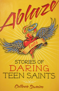 ABLAZE: STORIES OF DARING TEEN SAINTS, by COLLEEN SWAIM