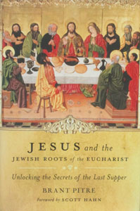 JESUS AND THE JEWISH ROOTS OF THE EUCHARIST Unlocking the Secrets of the Last Supper BY BRANT PITRE