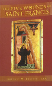 THE FIVE WOUNDS OF SAINT FRANCIS  by Solanus Benfatti, C.F.R.  Paper