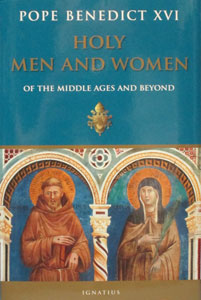 HOLY MEN  AND WOMEN, Of The Middle Ages And Beyond, by Pope Benedict XVI, hardcover.