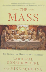 THE MASS The Glory, The Mystery, The Tradition by Cardinal Donald Wuerl and Mike Aquilina