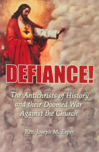 DEFIANCE! The Antichrists of History and their Doomed War Against the Church by Rev. Joseph M. Esper