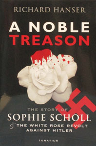A NOBLE TREASON The Story of Sophie Scholl and The White Rose Revolt Against Hitler by Richard Hanser