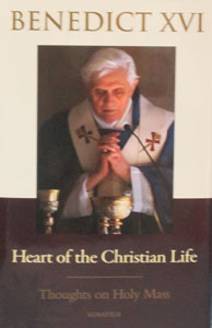 HEART OF THE CHRISTIAN LIFE  Thoughts on Holy Mass by POPE BENEDICT XVI