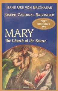 MARY THE CHURCH AT THE SOURCE by Joseph Cardinal Ratzinger and Hans Urs Von Balthasar
