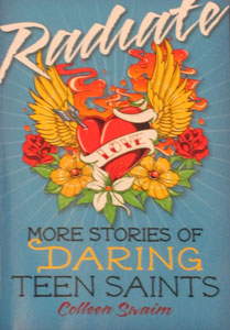RADIATE: MORE STORIES OF DARING TEEN SAINTS. by COLLEEN SWAIM