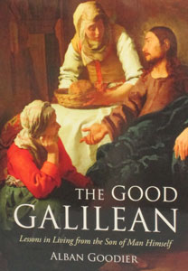 THE GOOD GALILEAN Lessons in Living from the Son of Man Himself by ALBAN GOODIER