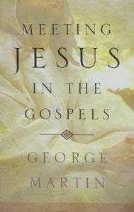 MEETING JESUS IN THE GOSPELS by GEORGE MARTIN