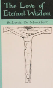 THE LOVE OF ETERNAL WISDOM by ST. LOUIS DE MONTFORT