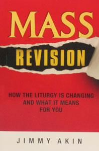 MASS REVISION How The Liturgy Is Changing And What It Means For You by JIMMY AKIN