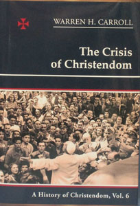 A HISTORY OF CHRISTENDOM, VOL. 6 THE CRISIS OF CHRISTENDOM by WARREN H. CARROLL, Hardcover