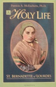 A HOLY LIFE St. Bernadette of Lourdes by PATRICIA A. McEACHERN, Ph.D