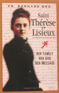 SAINT THERESE OF LISIEUX Her Family, Her God, Her Message by FR. BERNARD BRO